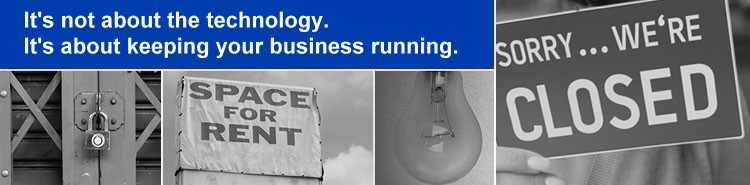 It's not about the technology. <br>It;s about keeping yourbusiness running